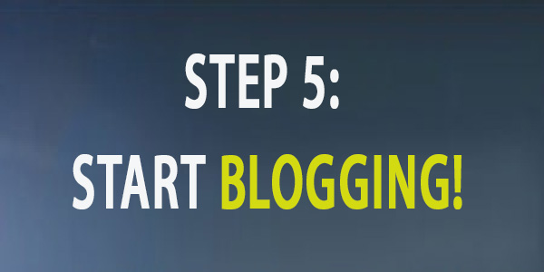 STEP 5: START BLOGGING!