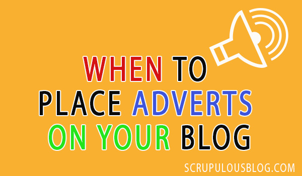 WHEN TO PLACE ADVERTS ON YOUR BLOG