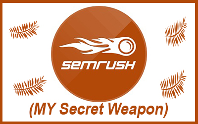 SEMRUSH (MY SECRET WEAPON): A TOOL TO DRIVE MASSIVE TRAFFIC.