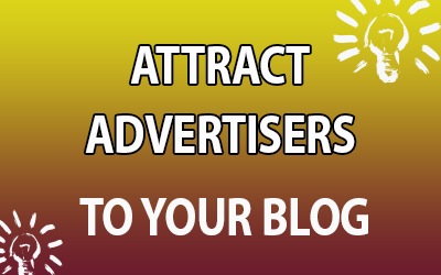 5 Key Ways to Attract Advertisers to Your Blog